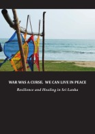 War Was a Curse. We Can Live in Peace. Resilience and healing in Sri Lanka